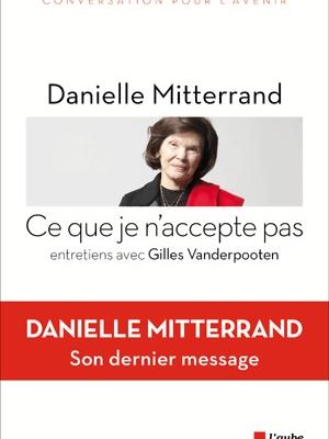 Danielle MITTERRAND, Ce que je n'accepte pas